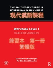 The Routledge Course in Modern Mandarin Chinese - Workbook Level 1, Traditional Characters ebook by Claudia Ross,Baozhang He,Pei-chia Chen,Meng Yeh