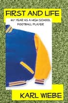 First And Life: My Year As A High School Football Player ebook by Karl Wiebe