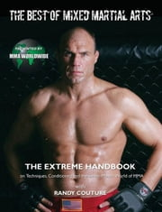 The Best of Mixed Martial Arts: [The Extreme Handbook on Techniques, Conditioning, and the Smash-Mouth World of Mma] ebook by Couture, Randy