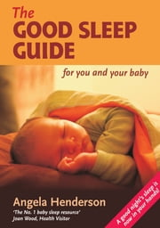 The Good Sleep Guide - for you and your baby ebook by Angela Henderson