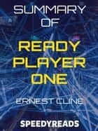 Summary of Ready Player One by Ernest Cline ebook by SpeedyReads