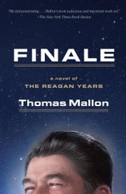 Finale - A Novel of the Reagan Years ebook by Thomas Mallon