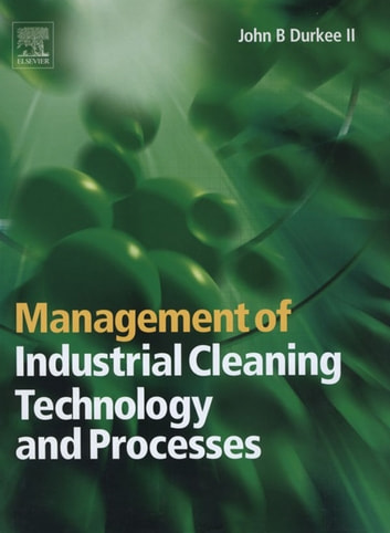 Management of Industrial Cleaning Technology and Processes ebook by John Durkee, Ph.D., P.E.