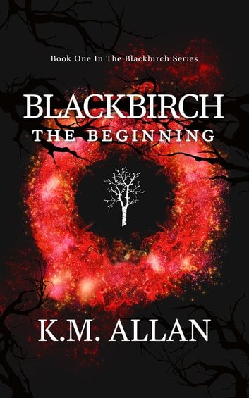 Blackbirch - The Beginning ebook by K.M. Allan