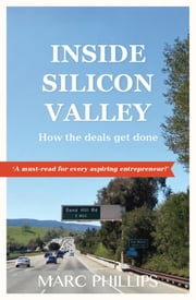 Inside Silicon Valley - How the Deals Get Done ebook by Marc Phillips