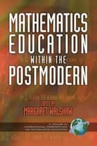 Mathematics Education within the Postmodern ebook by Margaret Walshaw