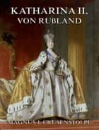 Katharina II von Russland ebook by Magnus Jacob Crusenstolpe,Christian Julin-Fabricius