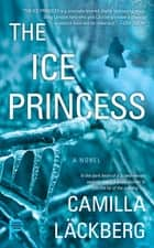 The Ice Princess - A Novel ebook by Camilla Läckberg, Steven T. Murray