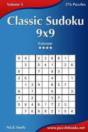 Classic Sudoku 9x9 - Extreme - Volume 5 - 276 Puzzles ebook by Nick Snels