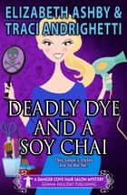 Deadly Dye and a Soy Chai ebook by Traci Andrighetti,Elizabeth Ashby