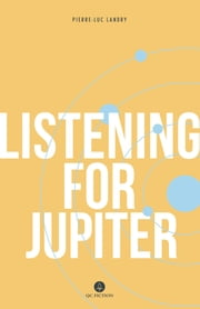 Listening for Jupiter ebook by Pierre-Luc Landry