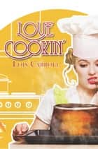 Love Cookin' ebook by Lois Carroll