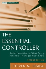 The Essential Controller - An Introduction to What Every Financial Manager Must Know ebook by Steven M. Bragg