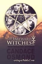 The Wayward Witches ebook by Candace Osmond