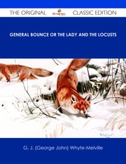 General Bounce or The Lady and the Locusts - The Original Classic Edition ebook by G. J. (George John) Whyte-Melville