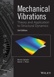 Mechanical Vibrations - Theory and Application to Structural Dynamics ebook by Michel Geradin,Daniel J. Rixen