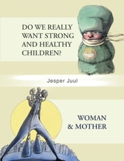 DO WE REALLY WANT STRONG AND HEALTHY CHILDREN?/WOMAN & MOTHER ebook by Jesper Juul