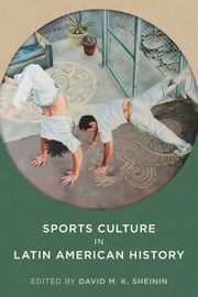 Sports Culture in Latin American History ebook by David M. K. Sheinin