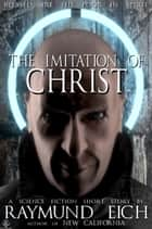 The Imitation of Christ ebook by Raymund Eich
