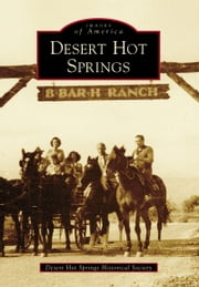 Desert Hot Springs ebook by Desert Hot Springs Historical Society