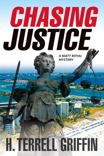 Chasing Justice - A Matt Royal Mystery eBook by H. Terrell Griffin