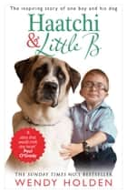 Haatchi and Little B ebook by Wendy Holden
