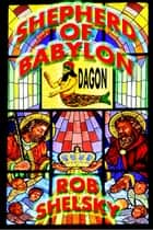Shepherd Of Babylon ebook by Rob Shelsky