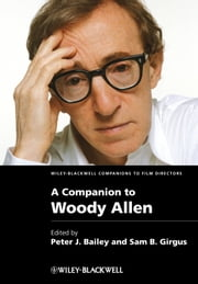 A Companion to Woody Allen ebook by Peter J. Bailey,Sam B. Girgus