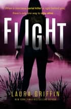 Flight - A heart-pounding, race-against-the-clock romantic thriller ebook by Laura Griffin