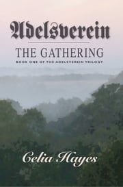 Adelsverein: Book One - The Gathering ebook by Celia Hayes