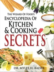 The Wizard Of Food's Encyclopedia Of Kitchen & Cooking ebook by Bader, Dr. Miles H.