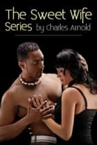 The Sweet Wife Series ebook by