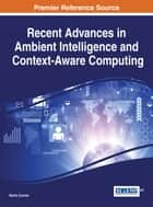 Recent Advances in Ambient Intelligence and Context-Aware Computing ebook by Kevin Curran