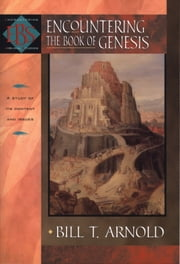 Encountering the Book of Genesis (Encountering Biblical Studies) ebook by Bill T. Arnold