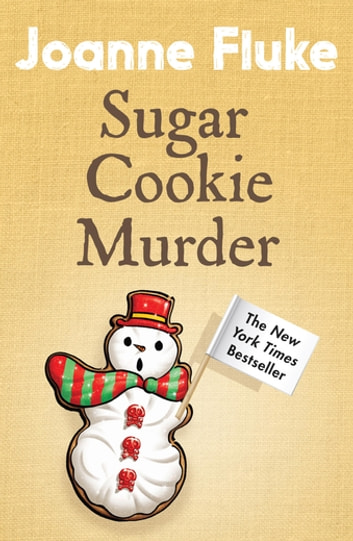 Sugar Cookie Murder (Hannah Swensen Mysteries, Book 6) - A cosy, Christmas murder mystery ebook by Joanne Fluke