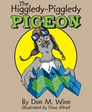 The Higgledy-Piggledy Pigeon - A kids book about how a pigeon with dyslexia discovers that learning difficulties are not learning disabilities ebook by Don M. Winn,Dave Allred
