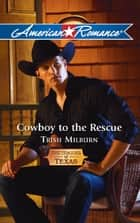 Cowboy to the Rescue (Mills & Boon American Romance) ebook by Trish Milburn