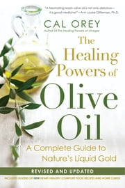 The Healing Powers Of Olive Oil: - A Complete Guide to Nature's Liquid Gold ebook by Cal Orey