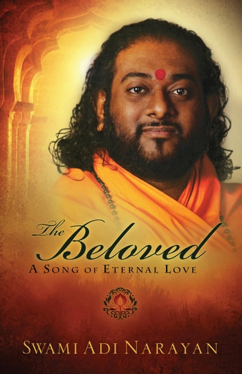 The Beloved - A Song of Eternal Love ebook by Swami Adi Narayan