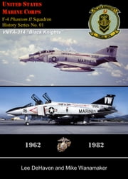 "USMC F-4 Phantom II Squadron History Series, No. 01, VMFA-314 ""Black Knights,"" 1962: 1982 ebook by Lee DeHaven, Mike Wanamaker"