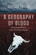 Geography of Blood, A ebook by Candace Savage