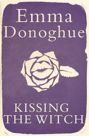 Kissing the Witch ebook by Emma Donoghue