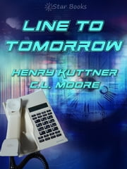 Line to Tomorrow ebook by Henry Kuttner,C.L. Moore