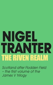 The Riven Realm - James V Trilogy 1 ebook by Nigel Tranter