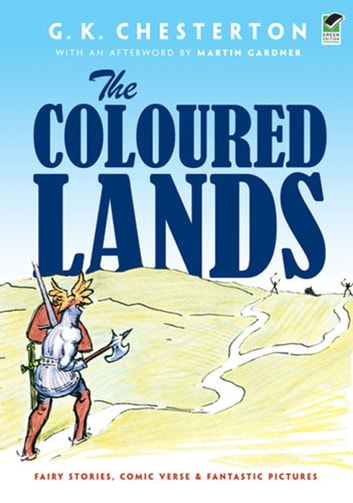 The Coloured Lands - Fairy Stories, Comic Verse and Fantastic Pictures ebook by G. K. Chesterton,Martin Gardner