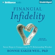 Financial Infidelity - Seven Steps to Conquering the #1 Relationship Wrecker audiobook by Bonnie Eaker Weil, PhD
