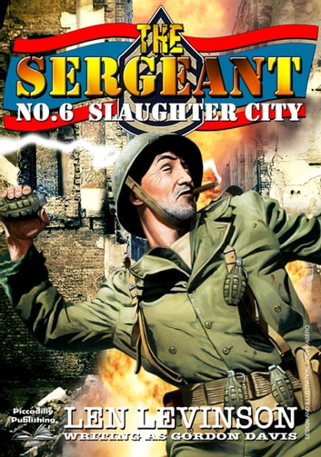 The Sergeant 6: Slaughter City ebook by Len Levinson