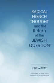 "Radical French Thought and the Return of the ""Jewish Question"" ebook by Eric Marty,Alan Astro,Bruno Chaouat"