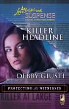 Killer Headline (Mills & Boon Love Inspired) (Protecting the Witnesses, Book 2) eBook by Debby Giusti