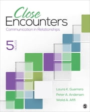 Close Encounters - Communication in Relationships ebook by Dr. Peter A. Andersen, Dr. Walid Afifi, Dr. Laura K. Guerrero